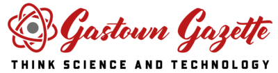 Gastown Gazette – Think Science and Technology